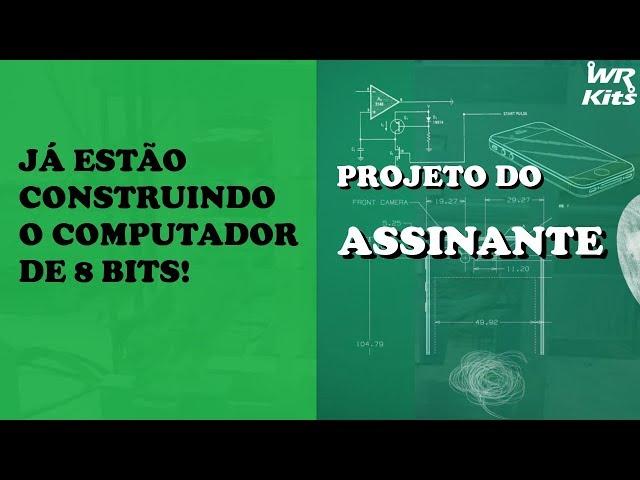 JÁ ESTÃO CONSTRUINDO O COMPUTADOR DE 8 BITS! | Projeto do Assinante