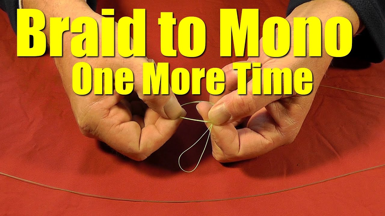 How To Tie Braided Fishing Line To Monofilament Or Fluorocarbon Leader Revisited Fishing Knot