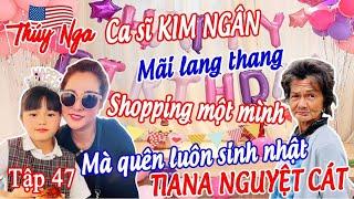 CS Kim Ngân mãi lang thang shopping một mình mà quên luôn sinh nhật Tiana Nguyệt Cát tập 47 - No.196