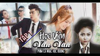 Phim Ca Nhạc   Học Viện Yan Yan  ( Tập 01 )   Phim ngắn tình cảm học đường   Văn Nguyễn Media