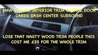 BMW E60 E61 HOW TO CHANGE INTERIOR TRIM IS THIS THE WORST TRIM BY BMW?????