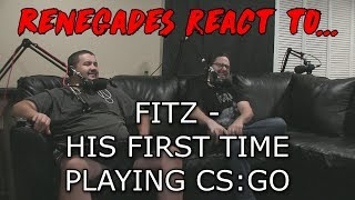 Renegades React to... FITZ - HIS FIRST TIME PLAYING CS:GO