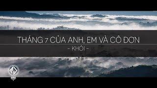 Khói - Tháng 7 của anh, em và cô đơn (Lyric Video) | tas release