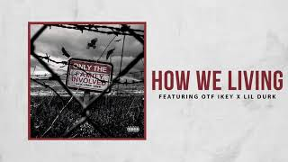 Only The Family - How We Living ft OTF Ikey x Lil Durk (Official Audio)