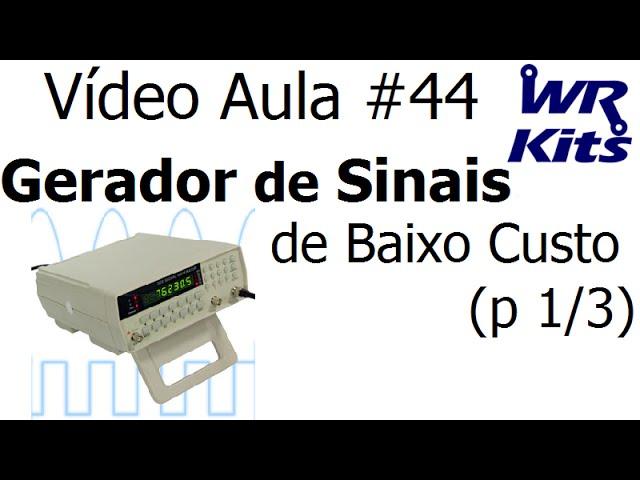 GERADOR DE SINAIS DE BAIXO CUSTO (p 1/3) | Vídeo Aula #44