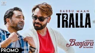 Babbu Maan - Tralla 2 (Promo) Banjara   Latest Punjabi Song 2018