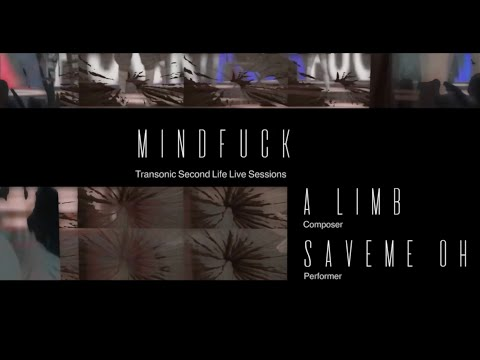 Mindfuck - Glasz DeCuir | A Limb + SaveMe Oh performance | Transonic Second Life Sessions 2020