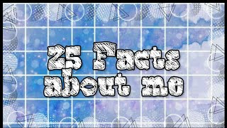 25 Facts about me that you probably don't know