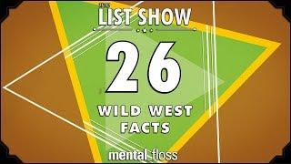 26 Wild West Facts - mental_floss List Show Ep. 516