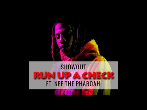 Nef The Pharaoh X Showout Ellis - Run Up a Check