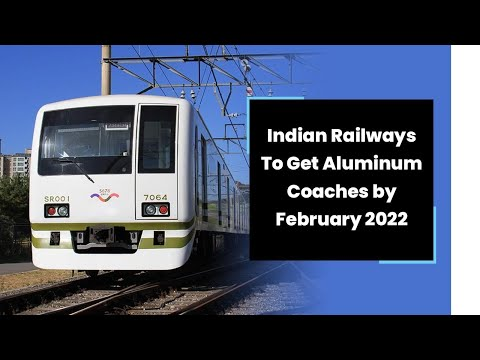 Indian Railways to Get Aluminium Coaches by February 2022