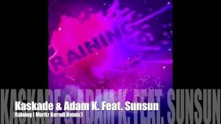 Kaskade & Adam K. Feat. Sunsun - Raining ( Morker Remix )
