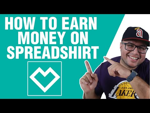 How To Earn Money On Spreadshirt – Print On Demand Spreadshirt 2021 Review