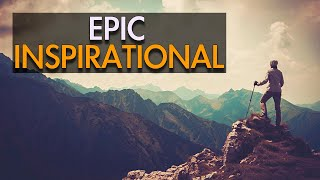 Epic Inspirational - Epic Background Music For Videos