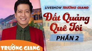 Đất Quảng Quê Tôi   Liveshow Trường Giang 2017   Phần 2