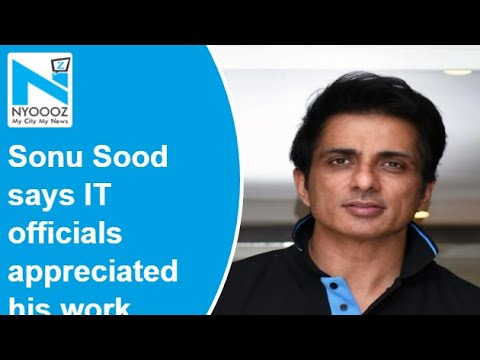Sonu Sood says I-T officials acknowledged and appreciated his work