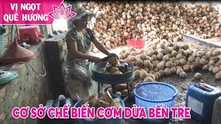 Basics of processing in Ben Tre province Que Quoc I Sweet Place Que Huong