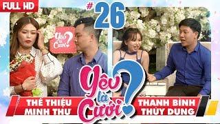YÊU LÀ CƯỚI?   YLC #26 UNCUT   Thế Thiệu - Minh Thư   Thanh Bình - Thùy Dung   140418 💙