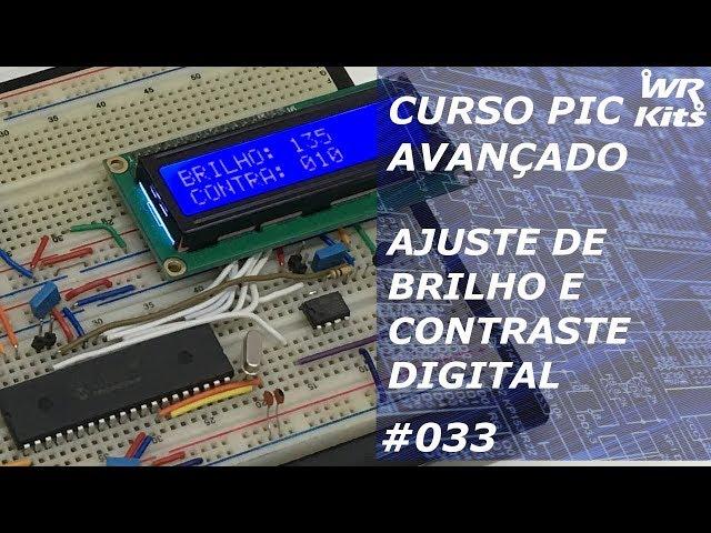 AJUSTE DE BRILHO E CONTRASTE DIGITAL PARA LCD | Curso de PIC Avançado #033