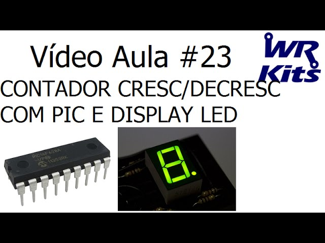 CONTADOR CRESC/DECRESC COM PIC E DISPLAY LED | Vídeo Aula #23