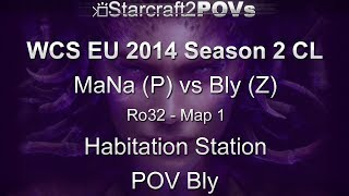SC2 HotS - WCS EU 2014 S2 CL - MaNa vs Bly - Ro32 - Map 1 - Habitation Station - Bly