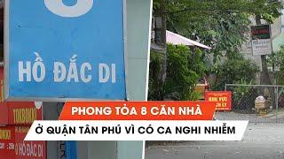 TP.HCM phong tỏa 8 căn nhà ở quận Tân Phú vì ca nghi nhiễm Covid-19