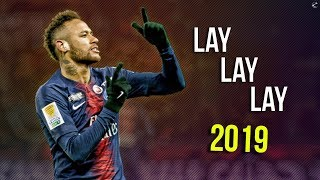 Neymar Jr ► Lay Lay Lay ● Insane Skills & Goals ● 2018/19 | HD