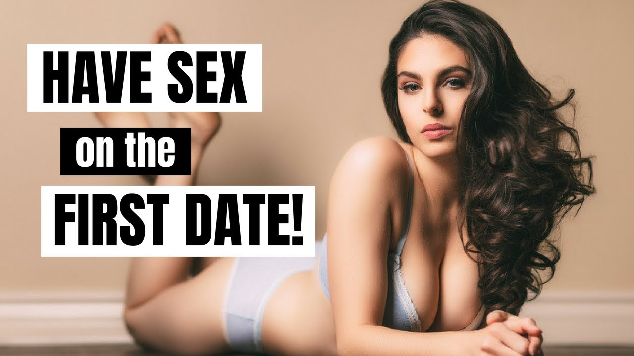 Girls who have sex on the first date