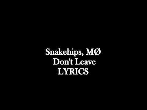 Snakehips, MØ Don't Leave lyrics