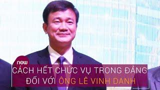 Hiệu trưởng Đại học Tôn Đức Thắng Lê Vinh Danh bị cách hết chức vụ trong Đảng | VTC Now