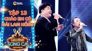 Gia đình song ca | tập 13: bé Mai Anh khoe giọng khủng cùng ba với bài hát Chào em cô gái Lam Hồng