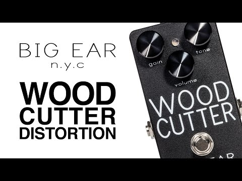 BIG EAR n.y.c. Woodcutter Distortion Demo