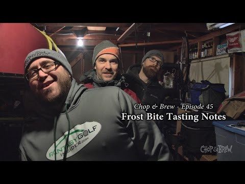 Chop & Brew – Episode 45: Frost Bite Tasting Notes