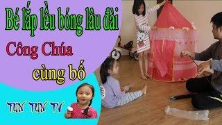Bé lắp lều bóng lâu đài công chúa cùng bố ❤ Tun Tun TV ❤