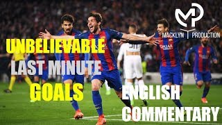 10 Unbelievable last minute goals in Football History ● English Commentary