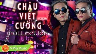 Những Bài Hát Đỉnh Nhất Của Châu Việt Cường 2019 | CHÂU VIỆT CƯỜNG Tuyển Tập Remix Sôi Động Nhất