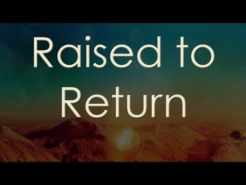 Raised to Return
