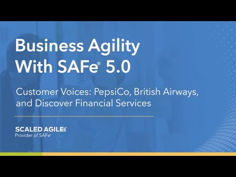 PepsiCo, British Airways, and Discover Financial Services weigh in on SAFe 5.0 and the new features that enable business agility.