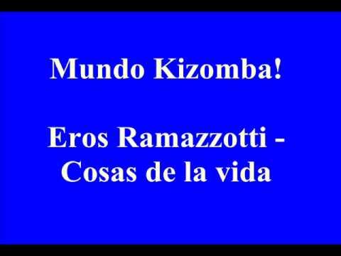 Mundo kizomba- Eros Ramazzotti - cosas de la vida