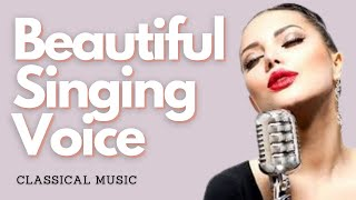 Have a Beautiful Singing and Speaking Voice - Classical Music