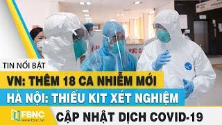 Covid-19 hôm nay (virus Corona)| VN: Thêm 18 ca nhiễm covid-19 mới; Hà Nội thiếu kit xét nghiệm|FBNC