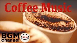 Coffee Music - Relaxing Cafe Jazz Music - Bossa Nova Music For Work& Study