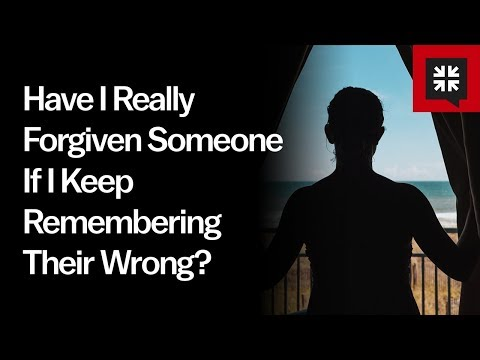 Have I Really Forgiven Someone If I Keep Remembering Their Wrong? // Ask Pastor John