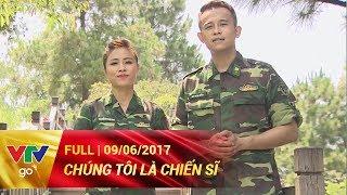 CHÚNG TÔI LÀ CHIẾN SĨ | FULL | 09/06/2017 | VTV GO