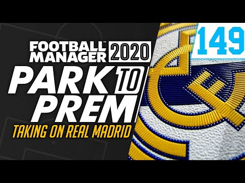 Park To Prem FM20 | Tow Law Town #149 - REAL MADRID | Football Manager 2020