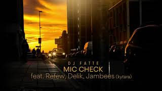 DJ Fatte - Mic Check (feat. Refew, Delik, Jambees)