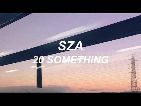 sza // 20 something (LYRICS)