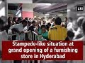 Watch: Stampede-like situation at grand opening of a furnishing store in Hyderabad