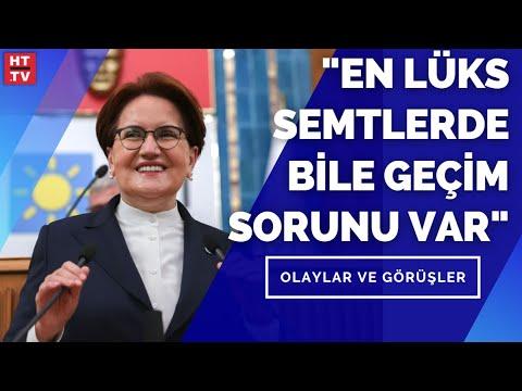 """İYİ Parti Lideri Meral Akşener: """"En büyük sorun geçinememek, en büyük şikâyet geçim darlığı"""""""