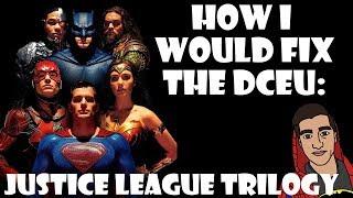 How I Would FIX The DCEU (PART 4)- The Justice League Trilogy